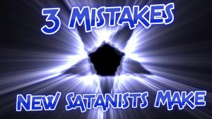 3 Mistakes new Satanists make