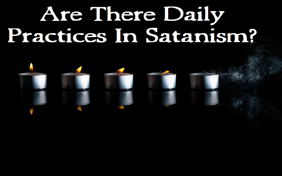 Are There Daily Practices In Satanism?